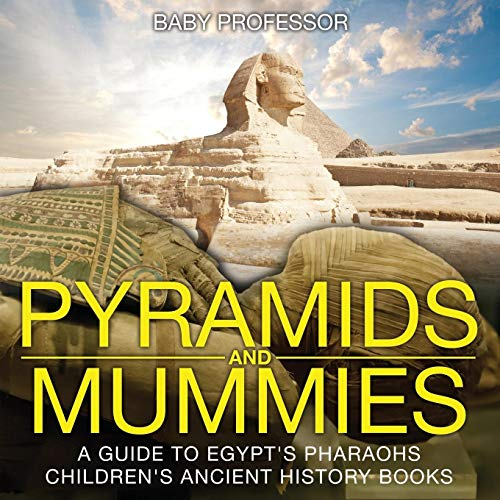 Pyramids and Mummies: A Guide to Egypt's: Baby Professor