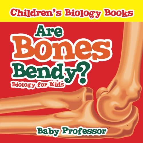 Are Bones Bendy? Biology for Kids | Children's Biology Books: Baby Professor