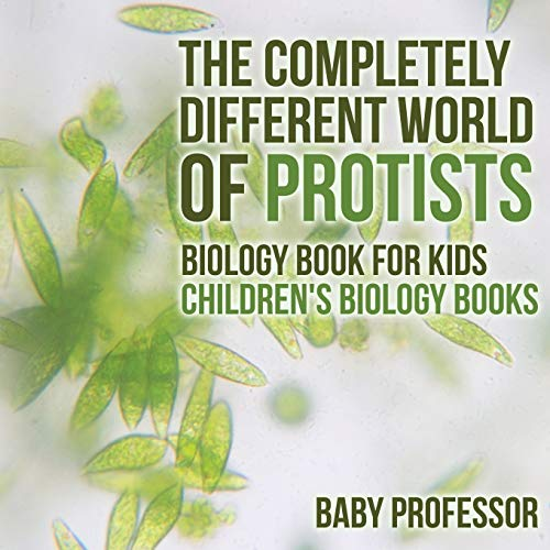The Completely Different World of Protists - Biology Book for Kids | Children's Biology Books:...