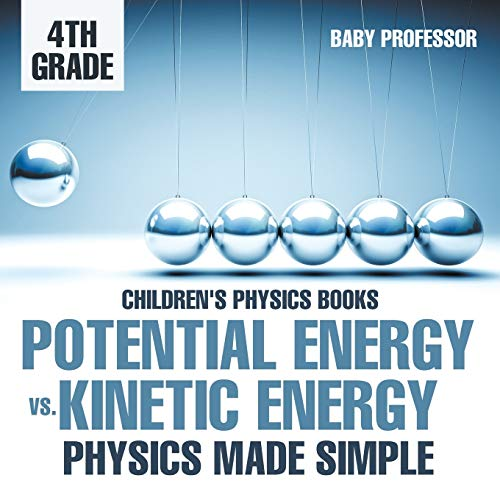 Potential Energy vs. Kinetic Energy - Physics Made Simple - 4th Grade | Children's Physics ...