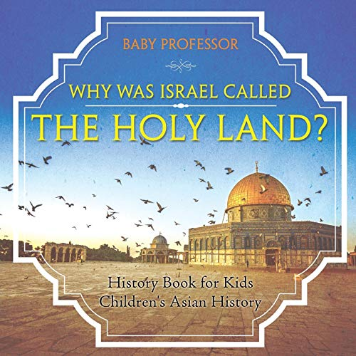 Why Was Israel Called The Holy Land? - History Book for Kids   Children's Asian History: Baby ...