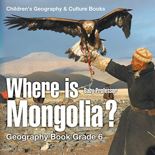 Where is Mongolia? Geography Book Grade 6: Professor, Baby