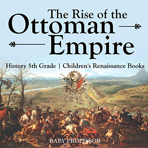 The Rise of the Ottoman Empire - History 5th Grade | Children's Renaissance Books: Baby ...