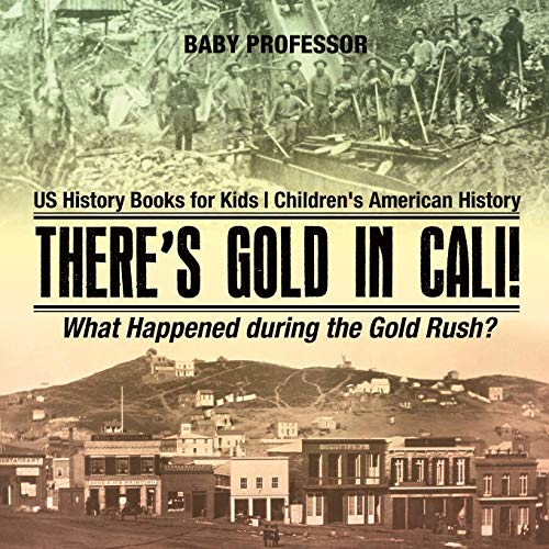 There's Gold in Cali! What Happened during: Professor, Baby