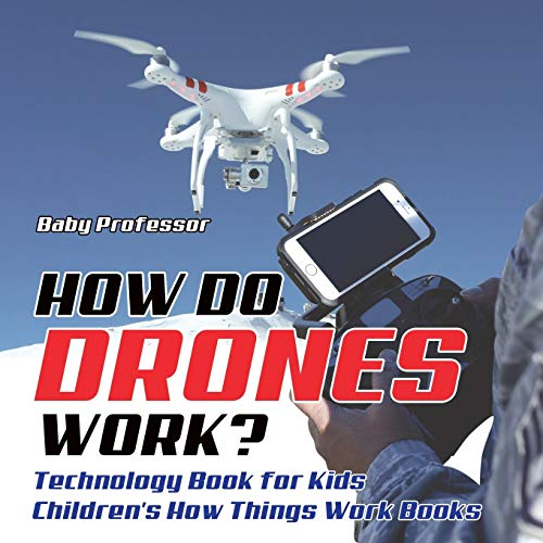 How Do Drones Work? Technology Book for: Professor, Baby