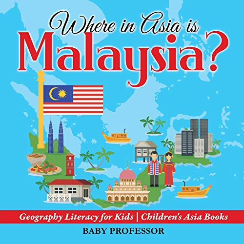 Where in Asia is Malaysia? Geography Literacy for Kids | Children's Asia Books: Baby Professor