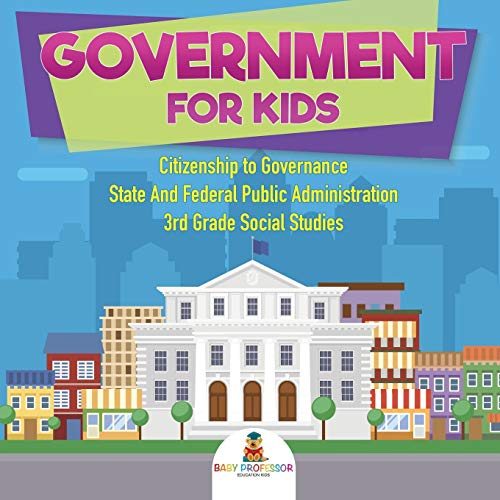 9781541917422: Government for Kids - Citizenship to Governance | State And Federal Public Administration | 3rd Grade Social Studies