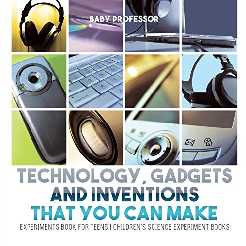 Technology, Gadgets and Inventions That You Can: Professor, Baby