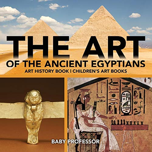 The Art of the Ancient Egyptians - Art History Book Children's Art Books 9781541938571 Did you know that art is a strong indicator of the culture and traditions of a civilization? If you study many art forms, you will notic