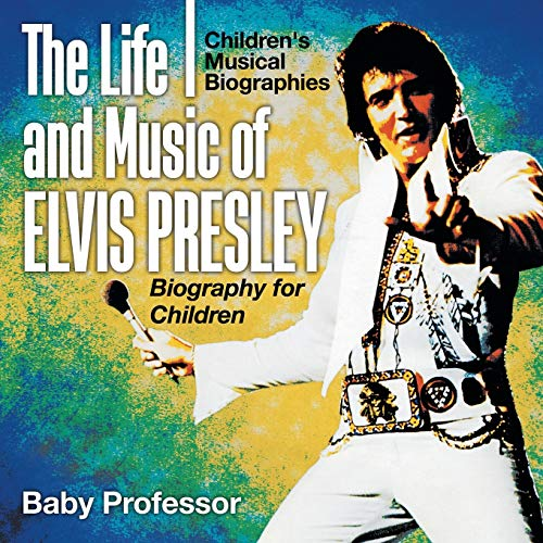 The Life and Music of Elvis Presley - Biography for Children | Children's Musical Biographies:...