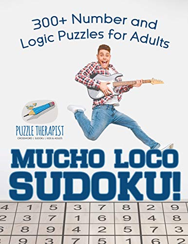 Mucho Loco Sudoku! 300+ Number and Logic Puzzles for Adults: Puzzle Therapist