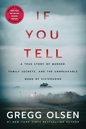If You Tell: A True Story of Murder, Family Secrets, and the Unbreakable Bond of Sisterhood: Olsen,...