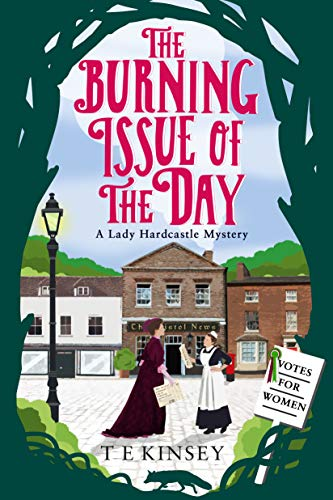 The Burning Issue of the Day (A Lady Hardcastle Mystery) - Kinsey, T E