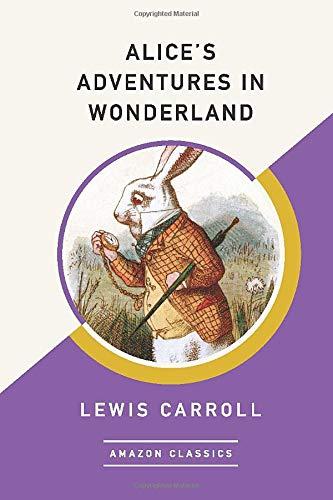 9781542047418: Alice's Adventures in Wonderland (AmazonClassics Edition)