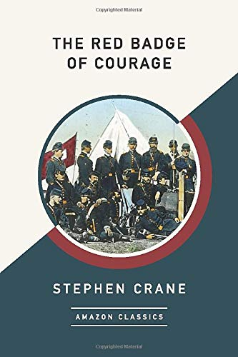 The Red Badge of Courage (AmazonClassics Edition): Stephen Crane