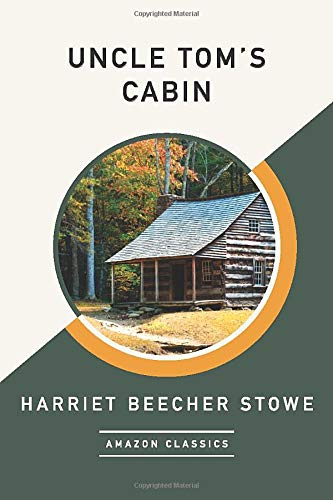 9781542049122: Uncle Tom's Cabin (AmazonClassics Edition)