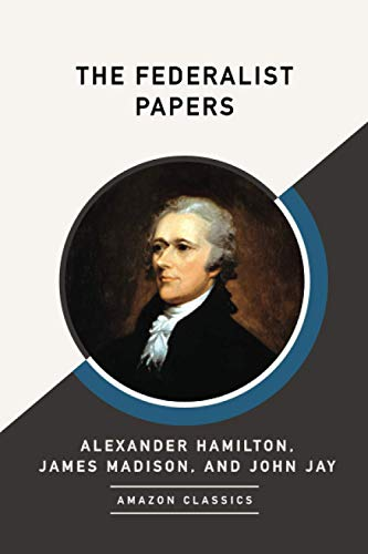 9781542049429: The Federalist Papers (AmazonClassics Edition)