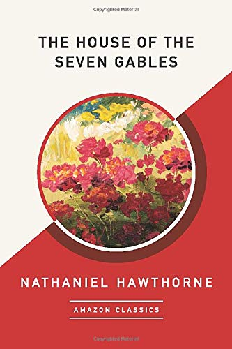 9781542049641: The House of the Seven Gables (AmazonClassics Edition)