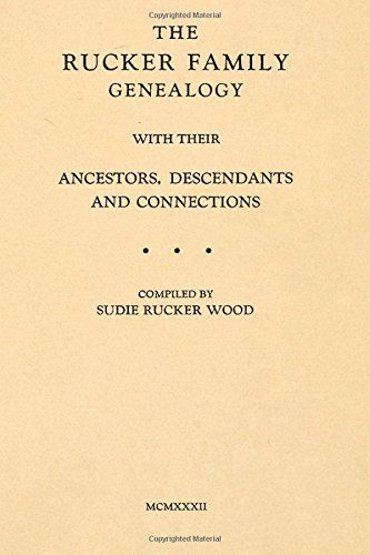 The Rucker Family Genealogy: with their Ancestors,: Wood, Sudie Rucker
