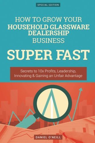 How to Grow Your Household Glassware Dealership: Daniel O Neill