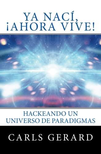 9781542330381: Ya Nací, ¡Ahora Vive!: Hackeando un Universo de Paradigmas