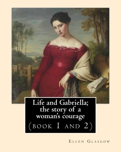 Life and Gabriella; The Story of a: Glasgow, Ellen
