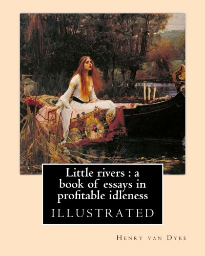 Little Rivers: A Book of Essays in: Dyke, Henry Van