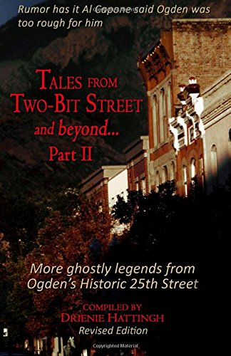 Tales from Two-Bit Street.and Beyond, Part II: Ghostly Legends from Ogden's Historic 25th ...