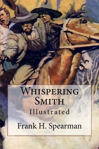 Whispering Smith: Illustrated: Spearman, Frank H.