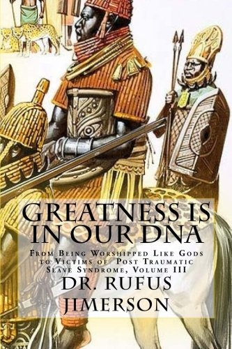 Greatness Is in Our DNA: From Being Worshipped Like Gods to Victims of Post Traumatic Slave ...