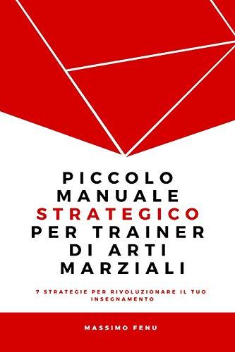Piccolo Manuale Strategico Per Trainer Di Arti: Fenu, Massimo