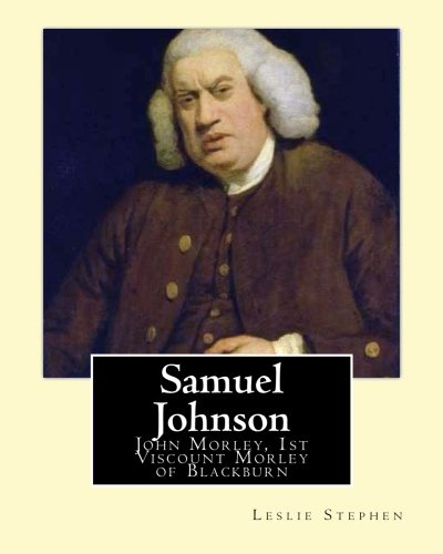 Samuel Johnson. by: Leslie Stephen, Edited By: Sir Leslie Stephen