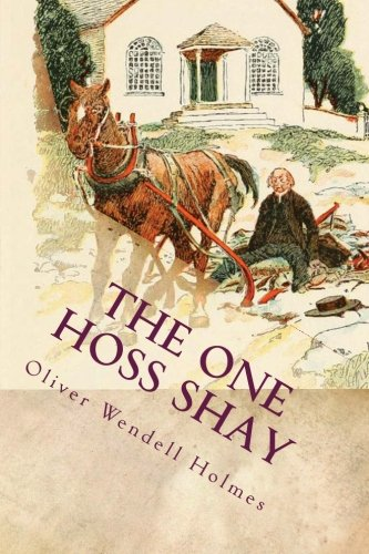 The One Hoss Shay: Illustrated: Holmes, Oliver Wendell
