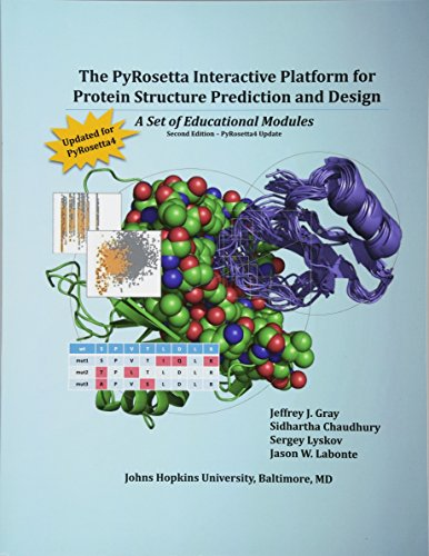 9781542402132: The PyRosetta Interactive Platform for Protein Structure Prediction and Design: A Set of Educational Modules