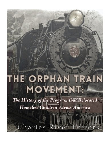 9781542407823: The Orphan Train Movement: The History of the Program that Relocated Homeless Children Across America