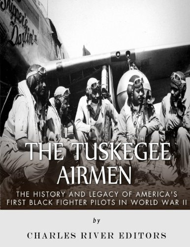 9781542408370: The Tuskegee Airmen: The History and Legacy of America's First Black Fighter Pilots in World War II