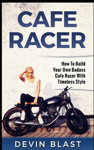 9781542413497: Cafe Racer: How to Build Your Own Basic Cafe Racer With Timeless Style