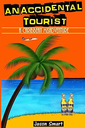 An Accidental Tourist: A Caribbean Misadventure: Ten: Smart, Jason