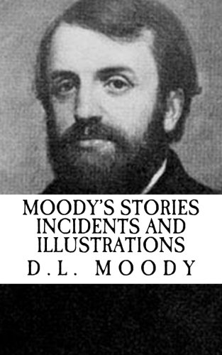 D.L. Moody: Moody's Stories Incidents and Illustrations: Moody, D. L.