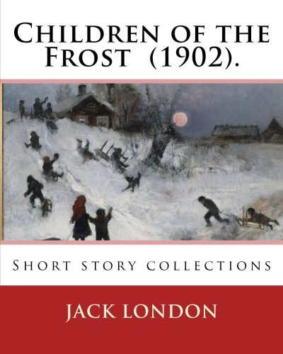Children of the Frost (1902). by: Jack: Jack London