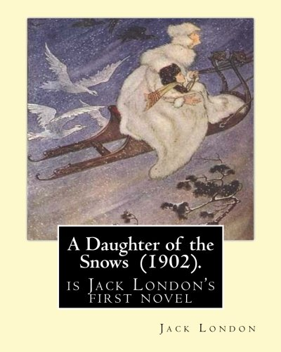 A Daughter of the Snows (1902). by: London, Jack
