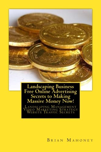 Landscaping Business Free Online Advertising Secrets to Making Massive Money Now!: Landscaping ...