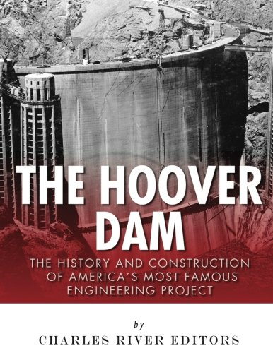 9781542465922: The Hoover Dam: The History and Construction of America's Most Famous Engineering Project