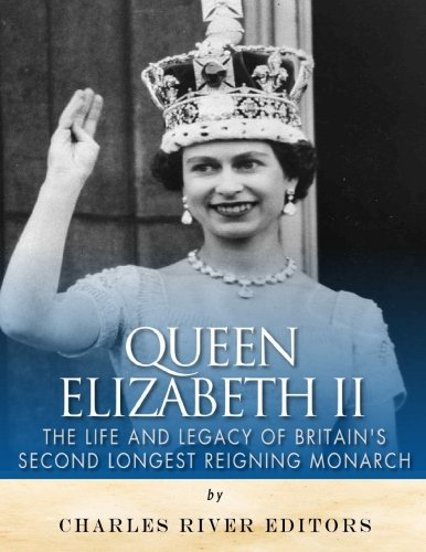9781542466691: Queen Elizabeth II: The Life and Legacy of Britain's Second Longest Reigning Monarch