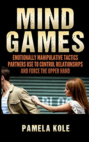 Mind Games: Emotionally Manipulative Tactics Partners Use: Pamela Kole