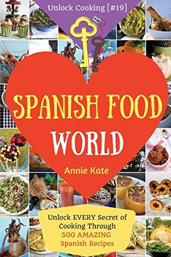 Spanish Food World: Unlock EVERY Secret of Cooking Through 500 AMAZING Spanish Recipes (Spanish ...