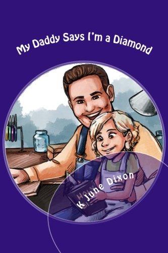 My Daddy Says I'm a Diamond: A: K June Dixon