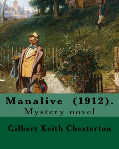 Manalive (1912). by Gilbert Keith Chesterton: Mystery: G K Chesterton