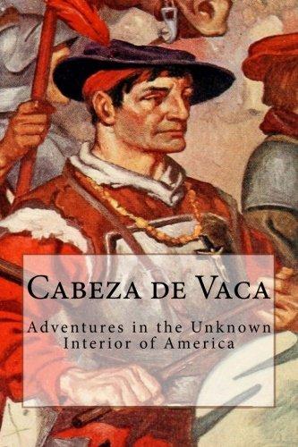 Cabeza de Vaca: Adventures in the Unknown: Cabeza de Vaca