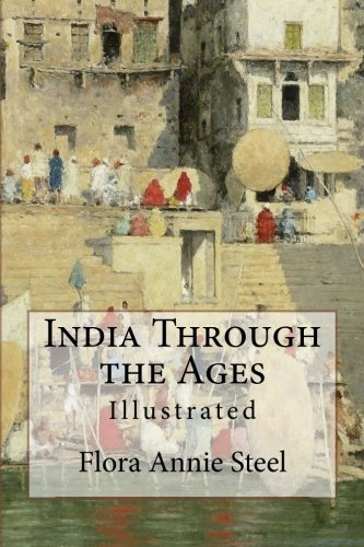 India Through the Ages: Illustrated: Flora Annie Steel